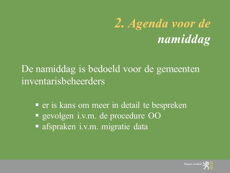 2. Agenda voor de namiddag De namiddag is bedoeld voor de gemeenten inventarisbeheerders  er is kans om meer in detail te bespreken  gevolgen i.v.m.