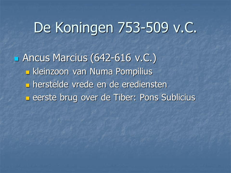  Ancus Marcius (642-616 v.C.)  kleinzoon van Numa Pompilius  herstelde vrede en de erediensten  eerste brug over de Tiber: Pons Sublicius De Konin