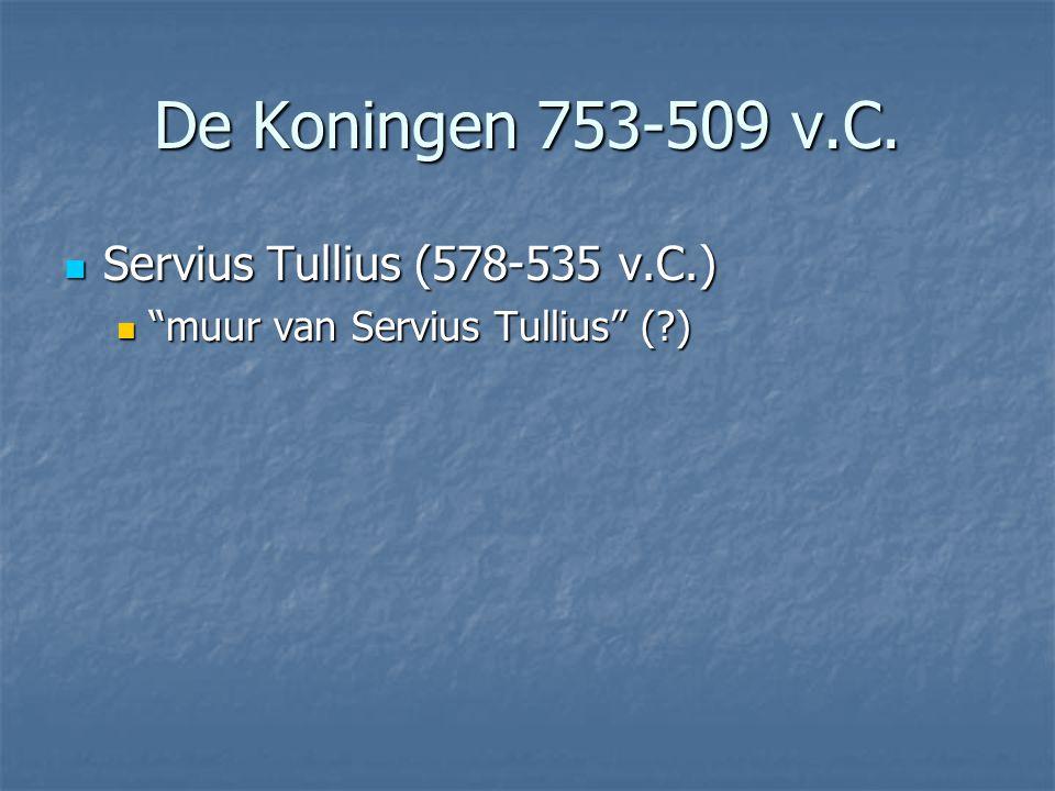 """ Servius Tullius (578-535 v.C.)  """"muur van Servius Tullius"""" (?) De Koningen 753-509 v.C."""