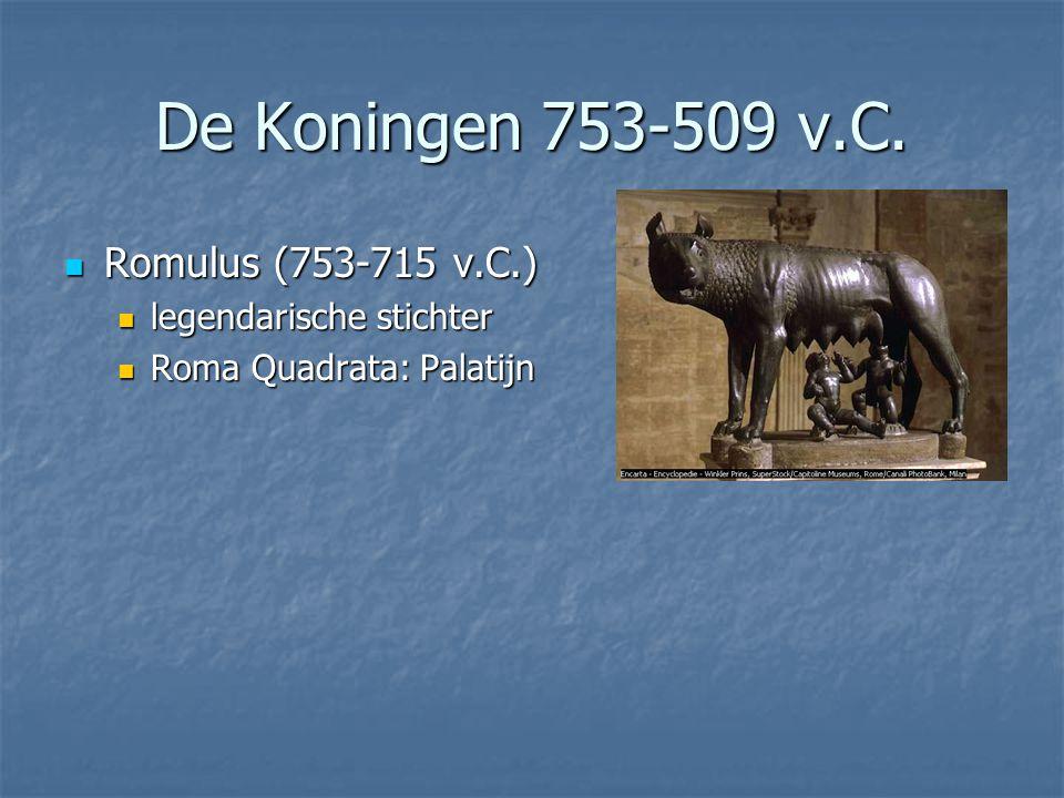 De Koningen 753-509 v.C.  Romulus (753-715 v.C.)  legendarische stichter  Roma Quadrata: Palatijn