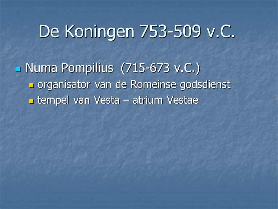  Numa Pompilius (715-673 v.C.)  organisator van de Romeinse godsdienst  tempel van Vesta – atrium Vestae De Koningen 753-509 v.C.
