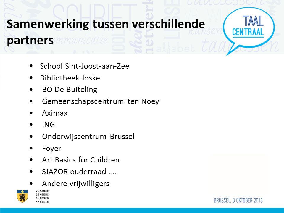 Samenwerking tussen verschillende partners •School Sint-Joost-aan-Zee •Bibliotheek Joske •IBO De Buiteling • Gemeenschapscentrum ten Noey • Aximax • ING • Onderwijscentrum Brussel • Foyer • Art Basics for Children • SJAZOR ouderraad ….