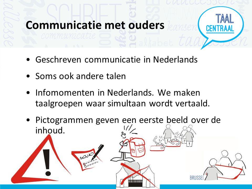 Communicatie met ouders •Geschreven communicatie in Nederlands •Soms ook andere talen •Infomomenten in Nederlands.