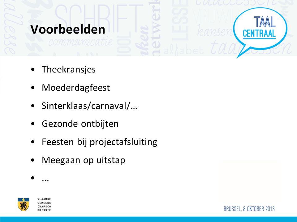 Voorbeelden •Theekransjes •Moederdagfeest •Sinterklaas/carnaval/… •Gezonde ontbijten •Feesten bij projectafsluiting •Meegaan op uitstap •...