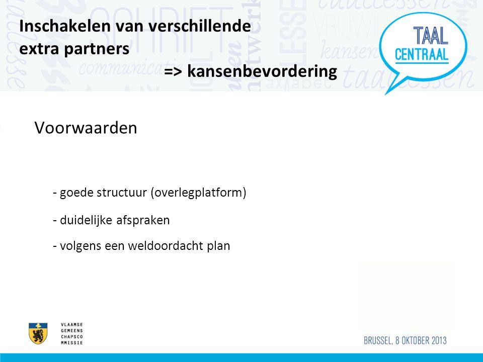 Inschakelen van verschillende extra partners => kansenbevordering Voorwaarden - goede structuur (overlegplatform) - duidelijke afspraken - volgens een weldoordacht plan