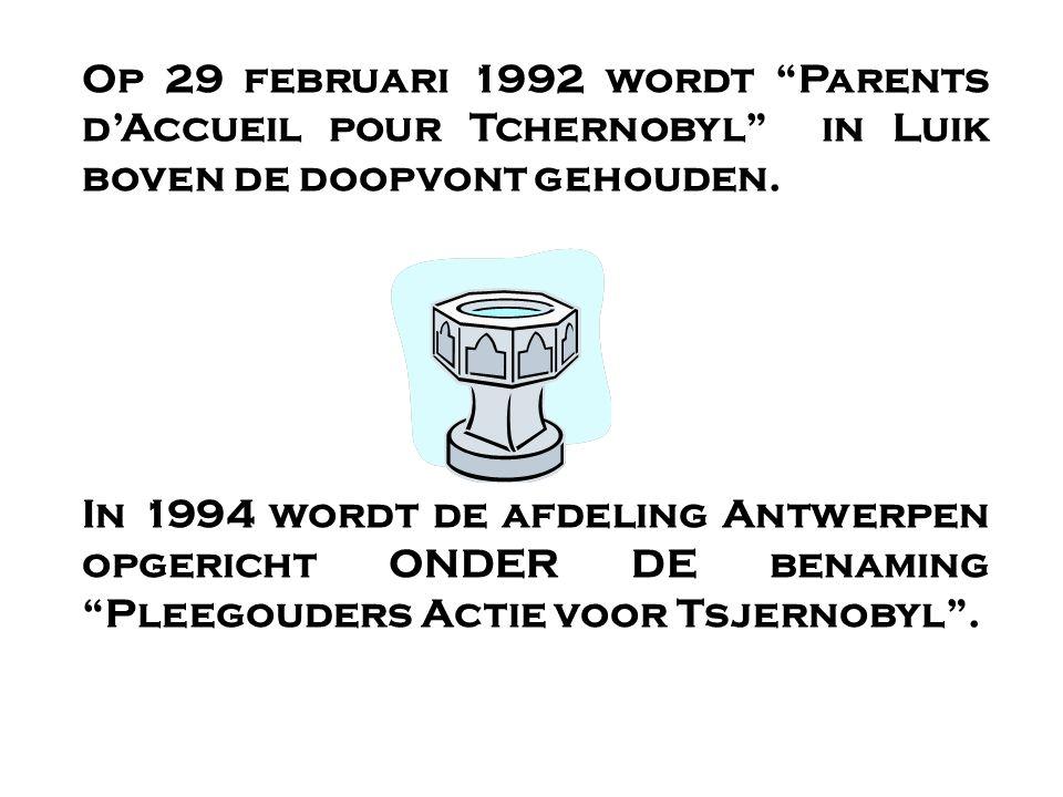 """Op 29 februari 1992 wordt """"Parents d'Accueil pour Tchernobyl"""" in Luik boven de doopvont gehouden. In 1994 wordt de afdeling Antwerpen opgericht ONDER"""