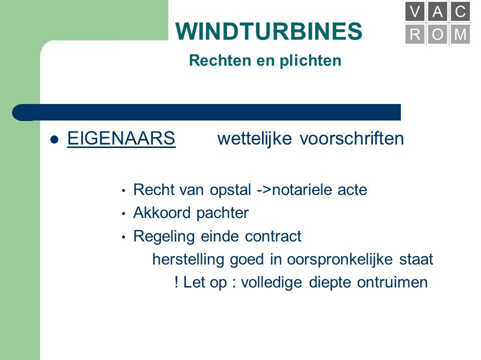 """WINDTURBINES Rechten en plichten  EIGENAARS contractvoorwaarden • Oppervlakte ->""""non aedificandi' • Looptijd van contract - contractbelofte 4 à 5 jaa"""