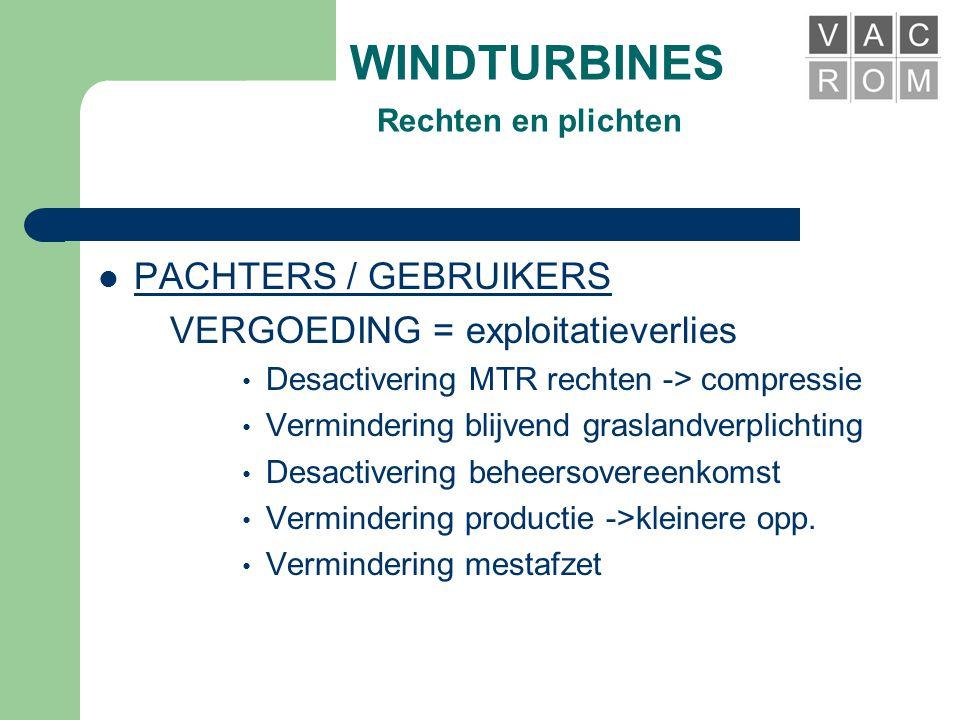 WINDTURBINES Rechten en plichten  PACHTERS / GEBRUIKERS • Moet akkoord geven • Vermindering exploitatieoppervlakte (ook toegangswegen) = vergoeding •