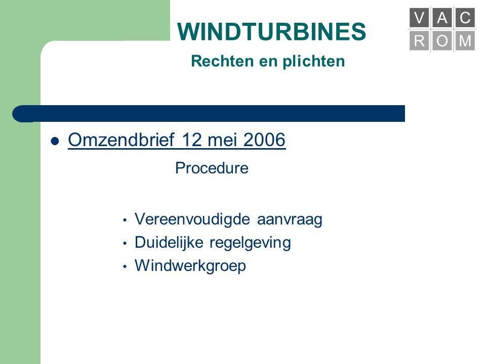 WINDTURBINES Rechten en plichten  Omzendbrief 12 mei 2006 Milieuvergunning • Klasse 3 : 300 kW tot 500 kW • Klasse 2 : 500 kW tot 5000 kW • Klasse 1 : > 5000 kW • Van belang voor voorbereidingstijd