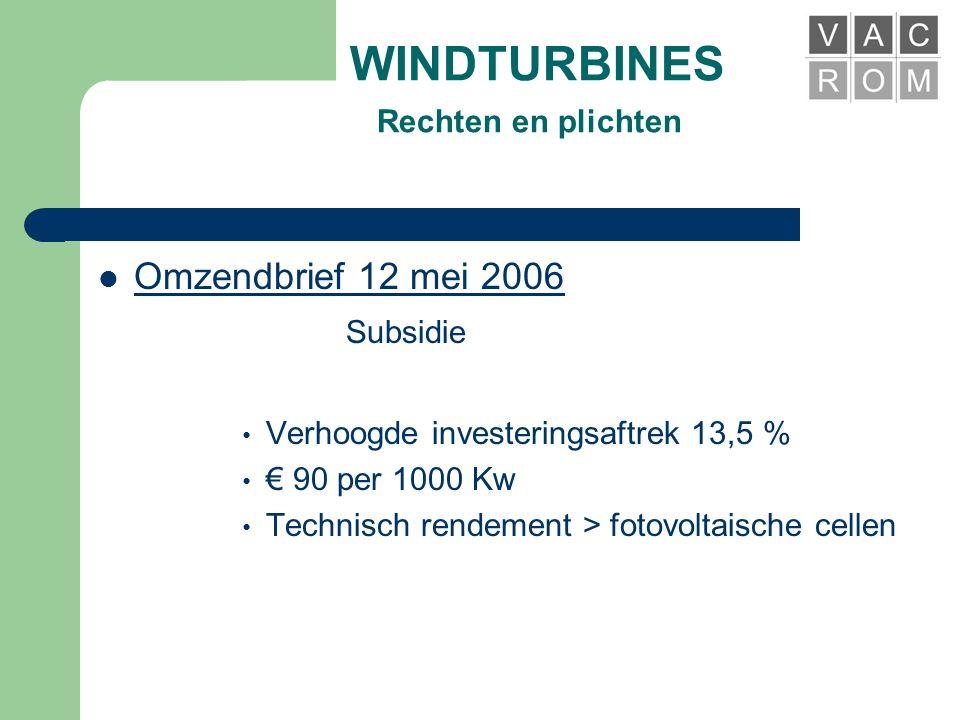 WINDTURBINES Rechten en plichten  Omzendbrief 12 mei 2006 Procedure • Vereenvoudigde aanvraag • Duidelijke regelgeving • Windwerkgroep