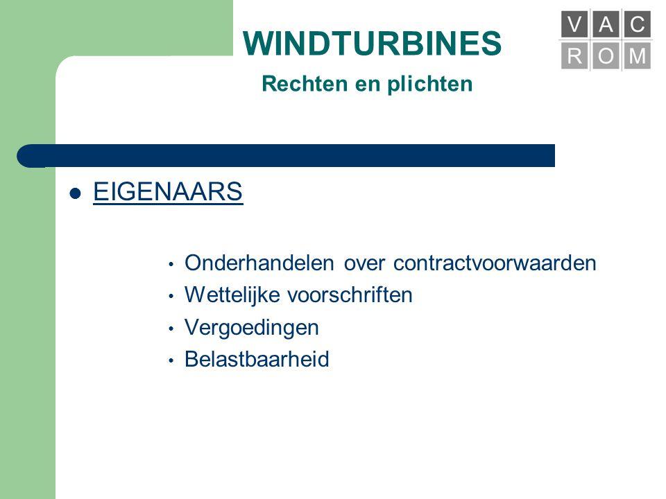 WINDTURBINES Rechten en plichten  Omzendbrief 12 mei 2006 Subsidie • Verhoogde investeringsaftrek 13,5 % • € 90 per 1000 Kw • Technisch rendement > f