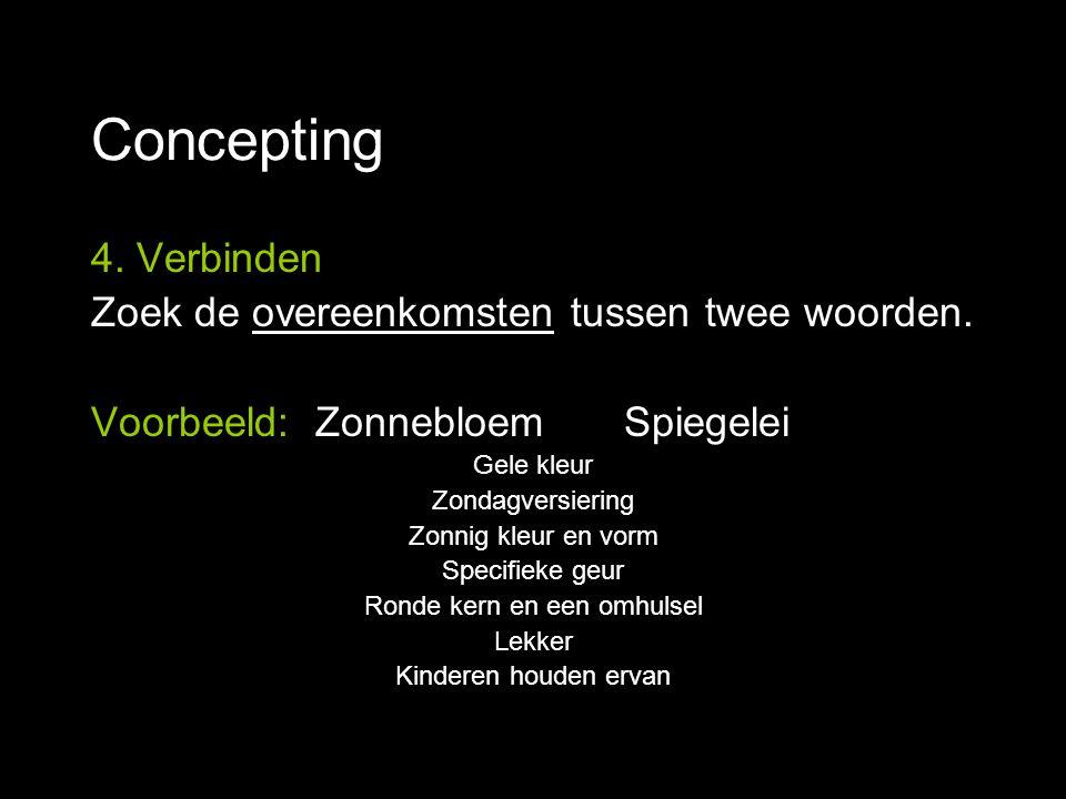 Concepting 4. Verbinden Zoek de overeenkomsten tussen twee woorden. Voorbeeld: ZonnebloemSpiegelei Gele kleur Zondagversiering Zonnig kleur en vorm Sp