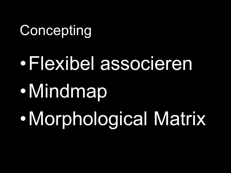 •Flexibel associeren •Mindmap •Morphological Matrix Concepting