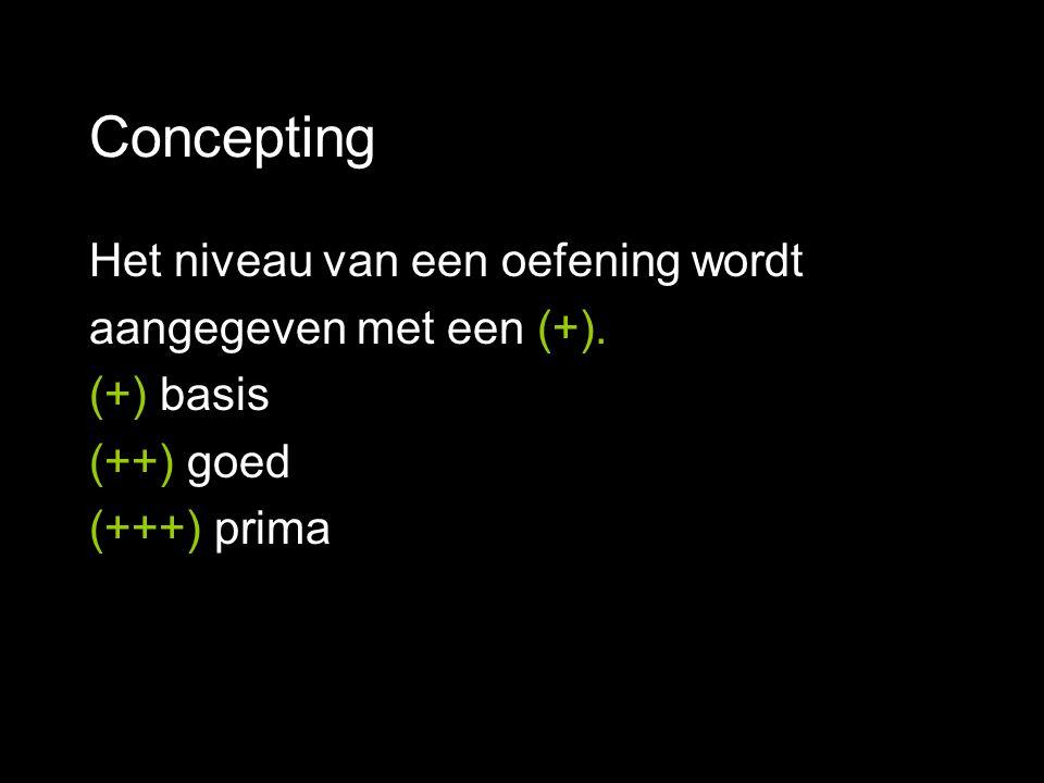 Concepting Het niveau van een oefening wordt aangegeven met een (+). (+) basis (++) goed (+++) prima
