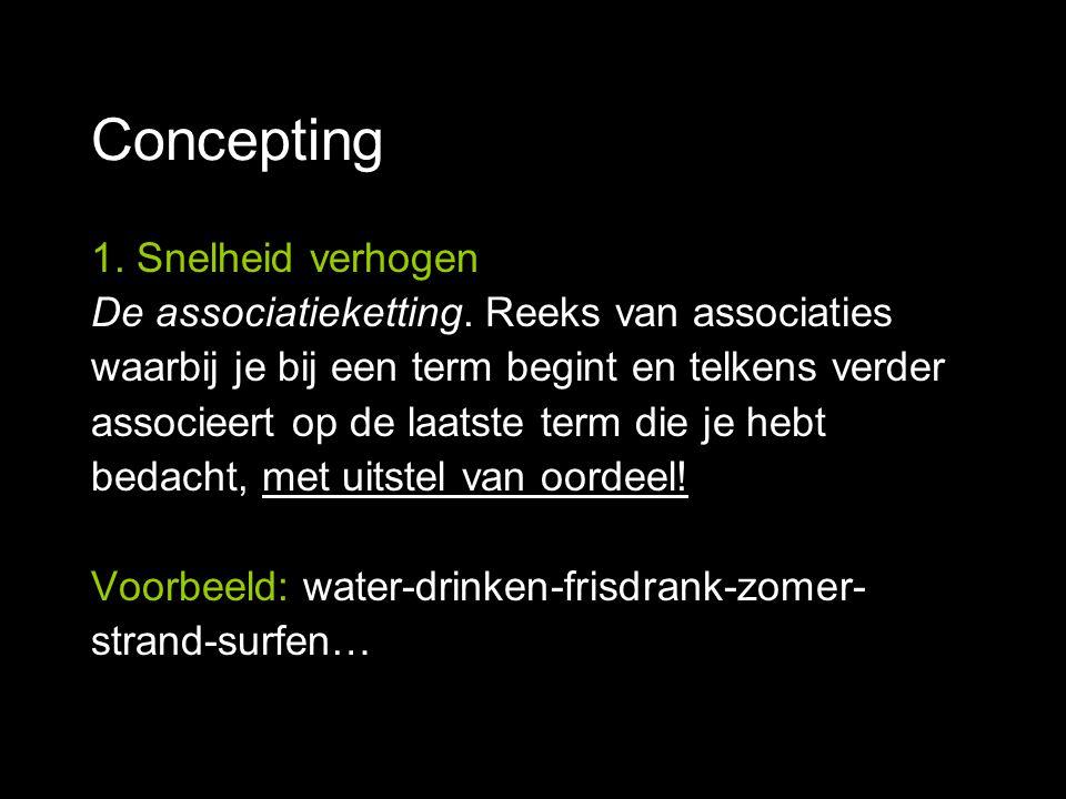 Concepting 1. Snelheid verhogen De associatieketting. Reeks van associaties waarbij je bij een term begint en telkens verder associeert op de laatste
