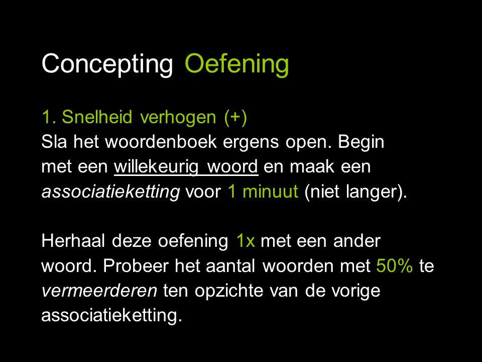 Concepting Oefening 1. Snelheid verhogen (+) Sla het woordenboek ergens open. Begin met een willekeurig woord en maak een associatieketting voor 1 min