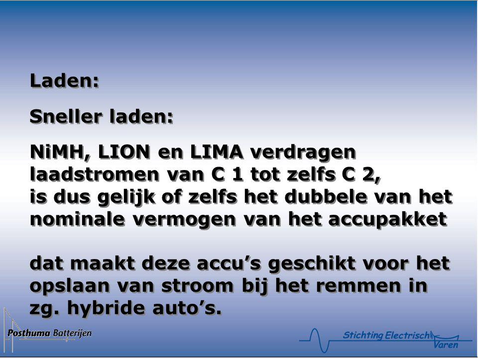 Laden: Sneller laden: NiMH, LION en LIMA verdragen laadstromen van C 1 tot zelfs C 2, is dus gelijk of zelfs het dubbele van het nominale vermogen van het accupakket dat maakt deze accu's geschikt voor het opslaan van stroom bij het remmen in zg.