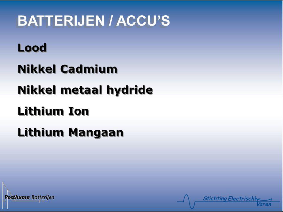 BATTERIJEN / ACCU'S Lood Nikkel Cadmium Nikkel metaal hydride Lithium Ion Lithium Mangaan Lood Nikkel Cadmium Nikkel metaal hydride Lithium Ion Lithium Mangaan
