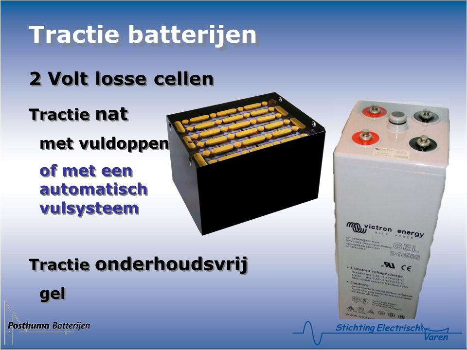 2 Volt losse cellen Tractie nat met vuldoppen of met een automatisch vulsysteem Tractie onderhoudsvrij gel 2 Volt losse cellen Tractie nat met vuldopp