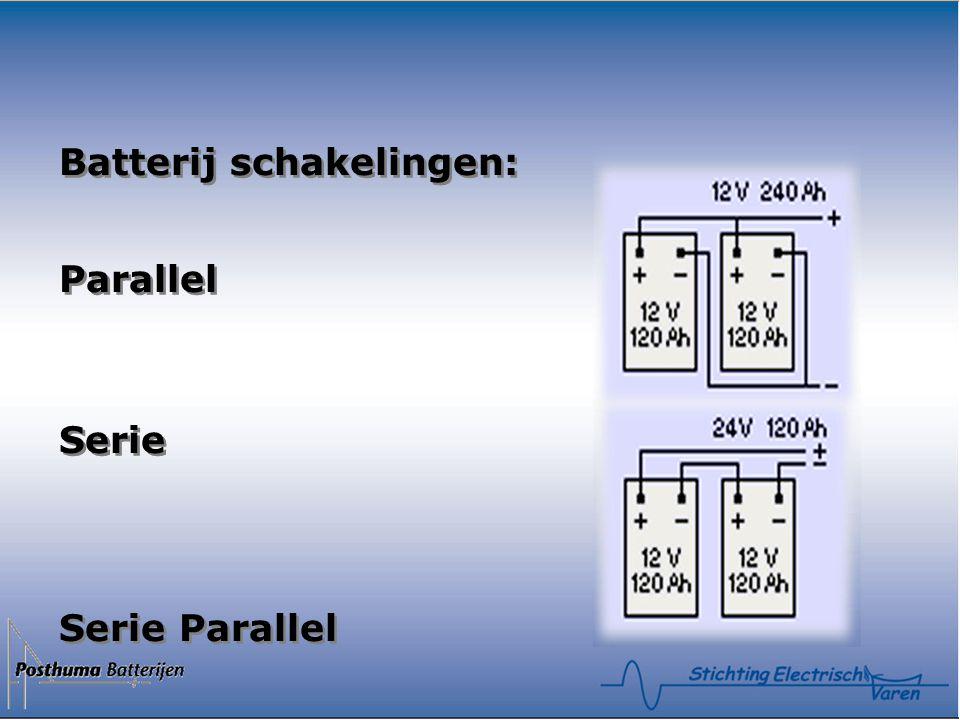 Batterij schakelingen: Parallel Serie Serie Parallel Batterij schakelingen: Parallel Serie Parallel