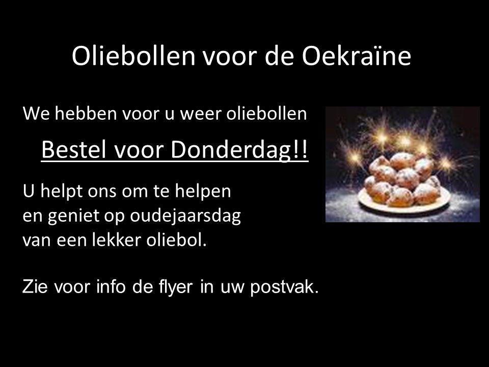 Oliebollen voor de Oekraïne We hebben voor u weer oliebollen Bestel voor Donderdag!! U helpt ons om te helpen en geniet op oudejaarsdag van een lekker