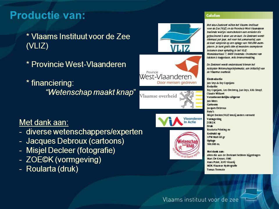 Met dank aan: - diverse wetenschappers/experten - Jacques Debroux (cartoons) - Misjel Decleer (fotografie) - ZOE©K (vormgeving) - Roularta (druk) Productie van: * Vlaams Instituut voor de Zee (VLIZ) * Provincie West-Vlaanderen * financiering: Wetenschap maakt knap