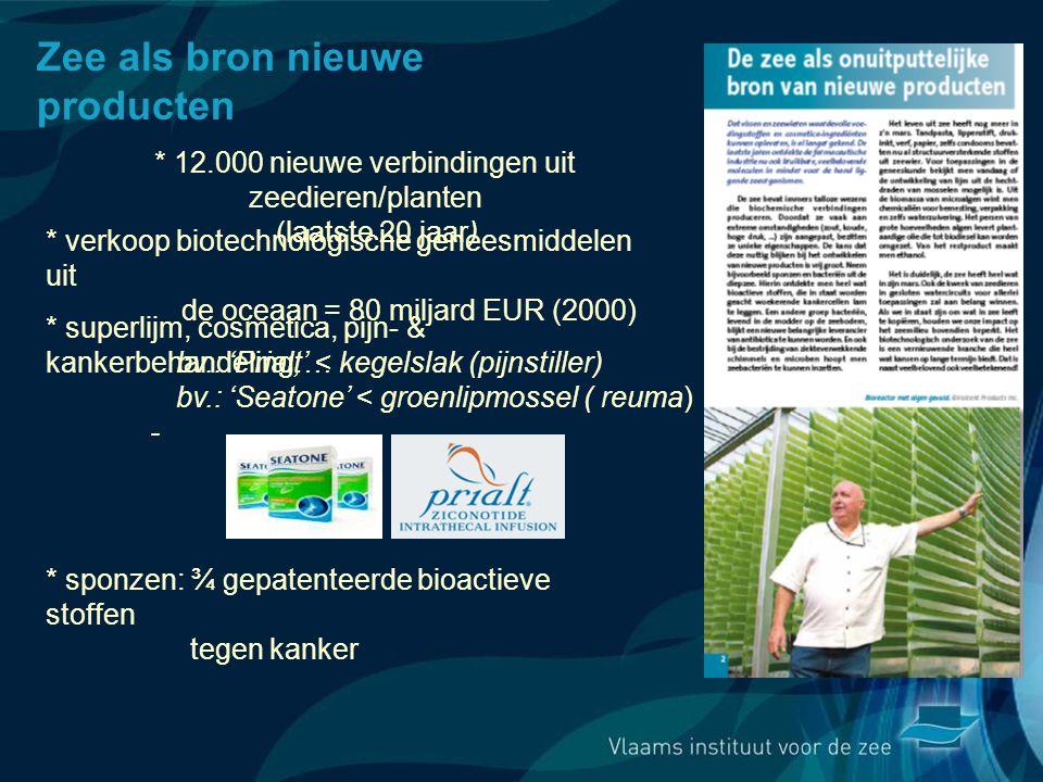 Zee als bron nieuwe producten * 12.000 nieuwe verbindingen uit zeedieren/planten (laatste 20 jaar) * verkoop biotechnologische geneesmiddelen uit de oceaan = 80 miljard EUR (2000) * sponzen: ¾ gepatenteerde bioactieve stoffen tegen kanker * superlijm, cosmetica, pijn- & kankerbehandeling,… - bv.: 'Prialt' < kegelslak (pijnstiller) bv.: 'Seatone' < groenlipmossel ( reuma)