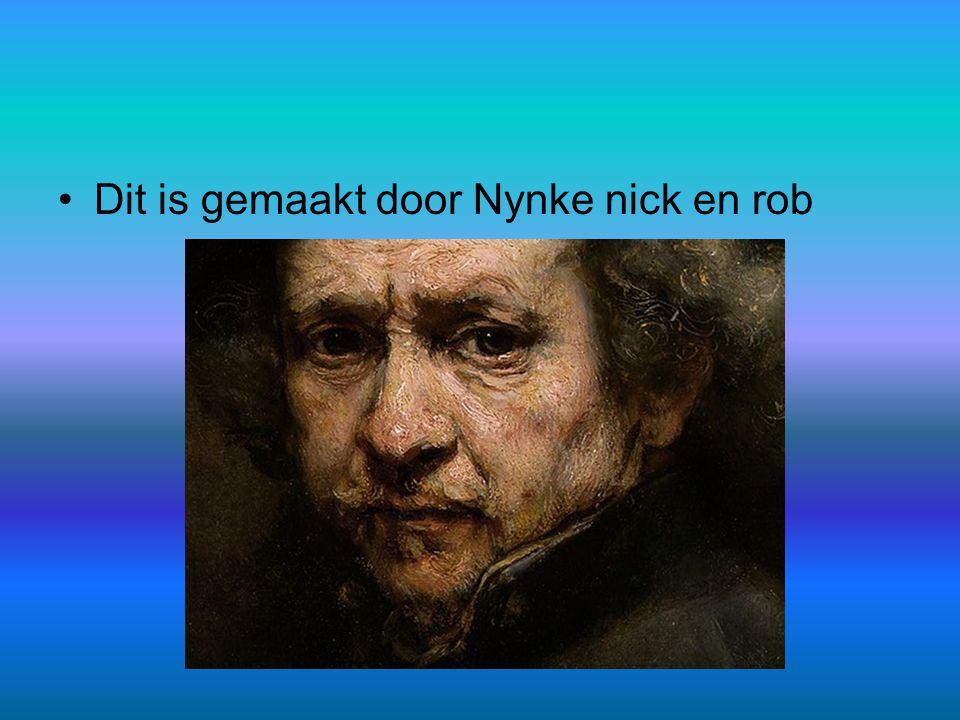 •Dit is gemaakt door Nynke nick en rob