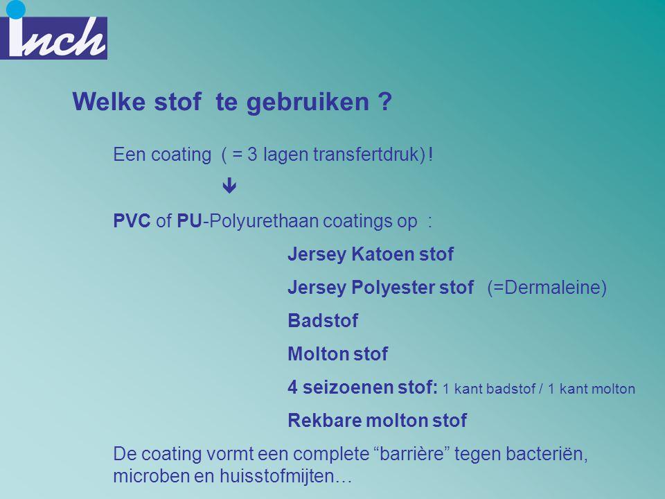 Welke stof te gebruiken ? Een coating ( = 3 lagen transfertdruk) !  PVC of PU-Polyurethaan coatings op : Jersey Katoen stof Jersey Polyester stof (=D