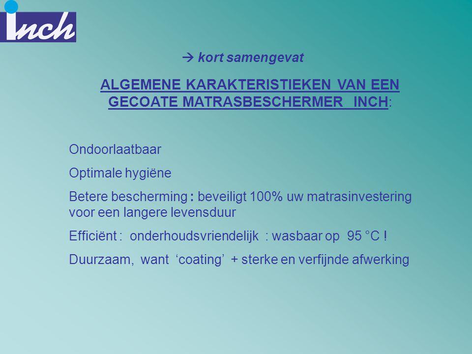 ALGEMENE KARAKTERISTIEKEN VAN EEN GECOATE MATRASBESCHERMER INCH: Ondoorlaatbaar Optimale hygiëne Betere bescherming : beveiligt 100% uw matrasinvester
