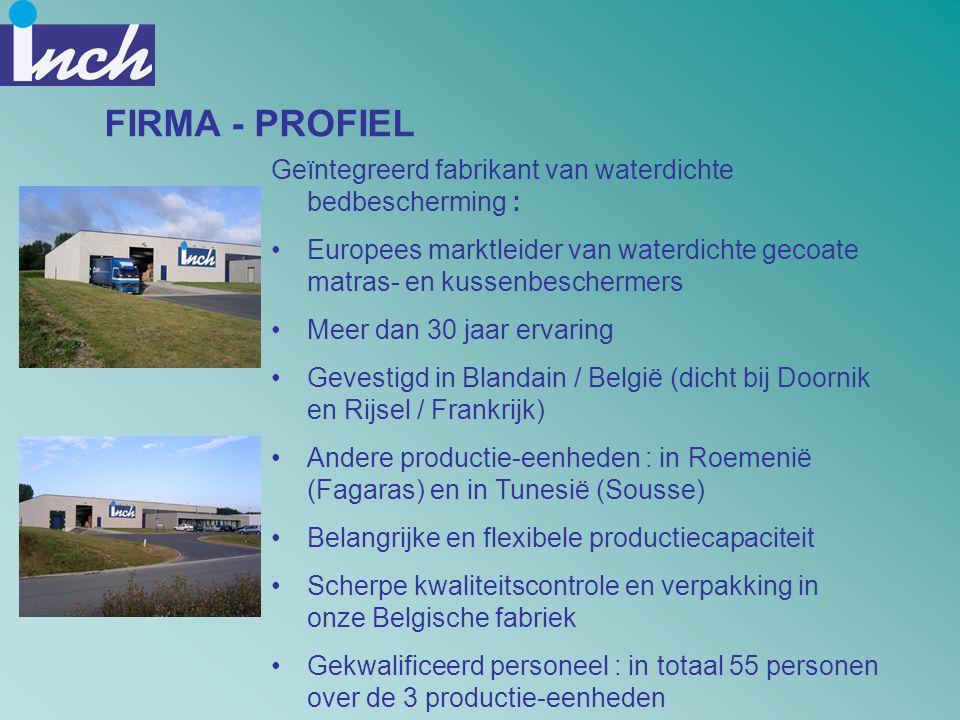 FIRMA - PROFIEL Geïntegreerd fabrikant van waterdichte bedbescherming : •Europees marktleider van waterdichte gecoate matras- en kussenbeschermers •Me