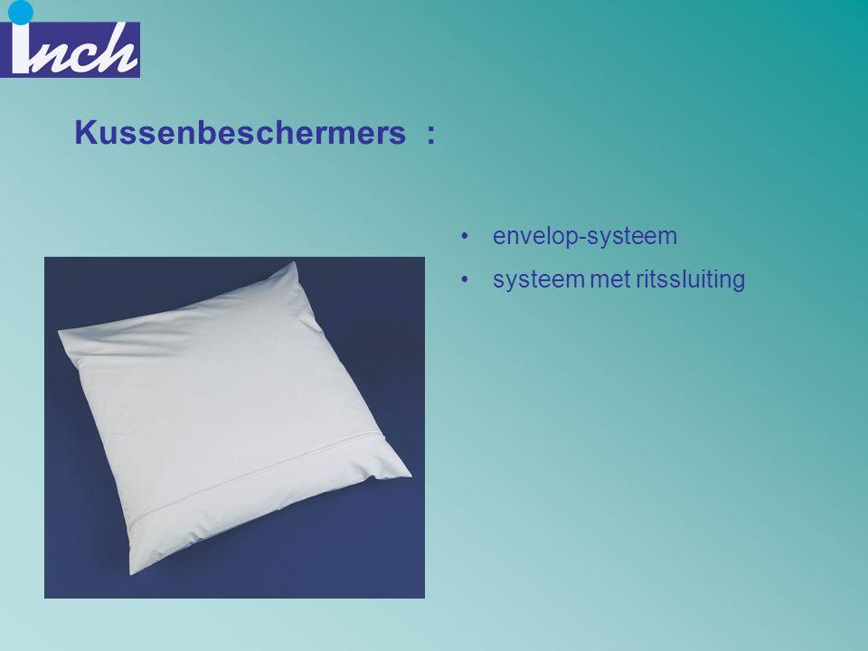 Kussenbeschermers : •envelop-systeem •systeem met ritssluiting