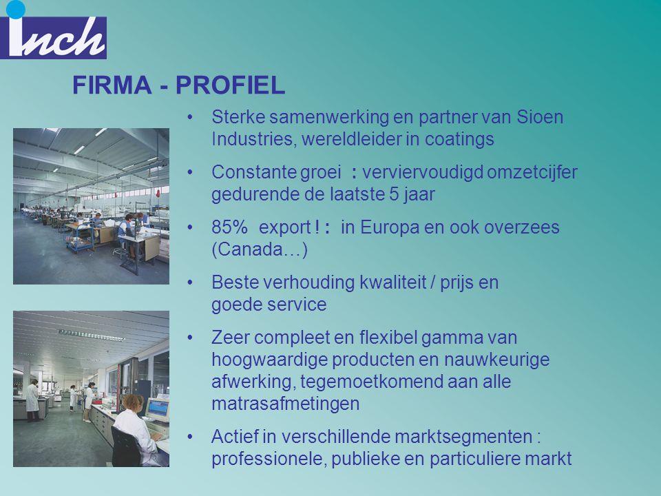 FIRMA - PROFIEL •Sterke samenwerking en partner van Sioen Industries, wereldleider in coatings •Constante groei : verviervoudigd omzetcijfer gedurende