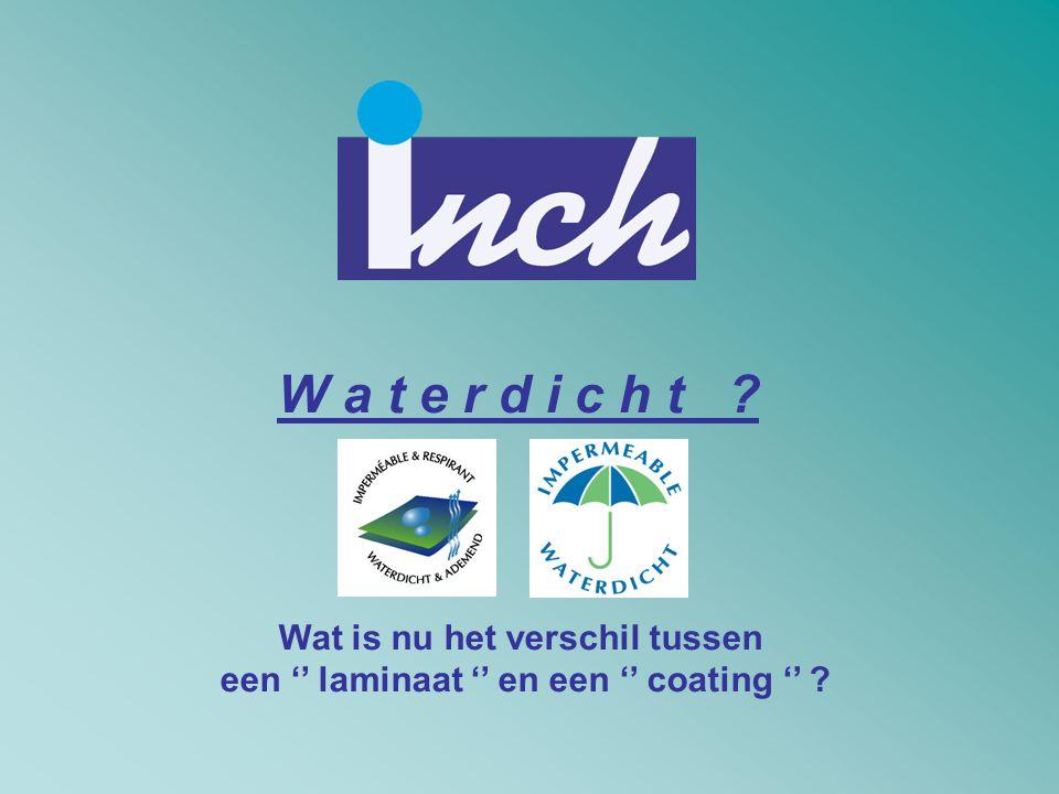 W a t e r d i c h t ? Wat is nu het verschil tussen een '' laminaat '' en een '' coating '' ?