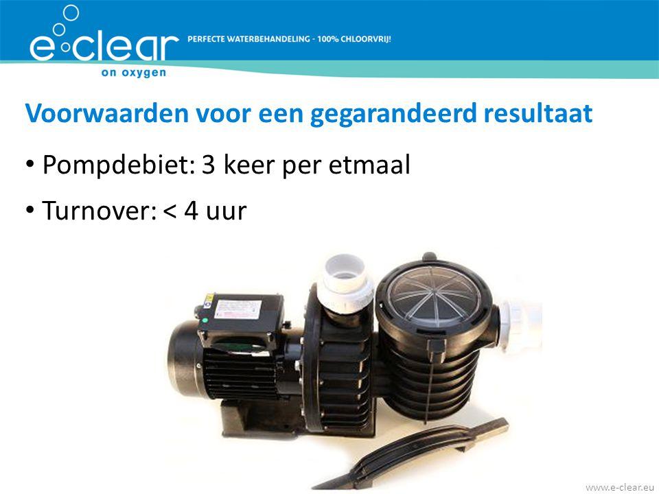 Voorwaarden voor een gegarandeerd resultaat • Pompdebiet: 3 keer per etmaal • Turnover: < 4 uur www.e-clear.eu