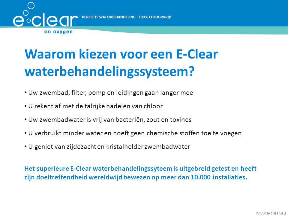 Waarom kiezen voor een E-Clear waterbehandelingssysteem? • Uw zwembad, filter, pomp en leidingen gaan langer mee • U rekent af met de talrijke nadelen