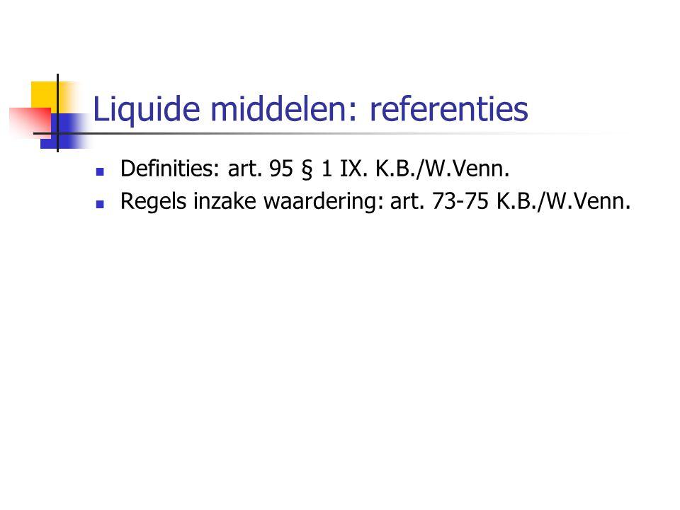 Liquide middelen: referenties  Definities: art.95 § 1 IX.