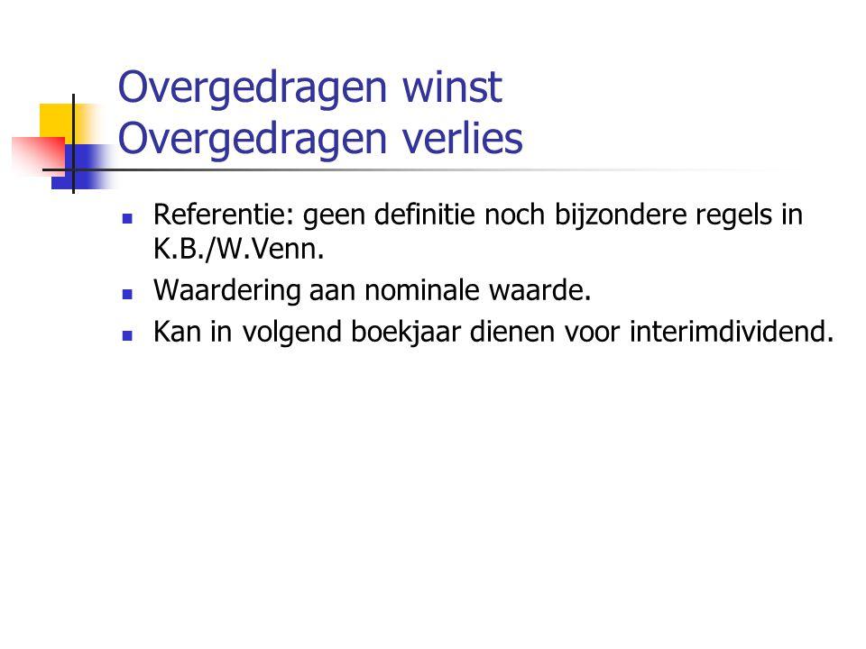 Overgedragen winst Overgedragen verlies  Referentie: geen definitie noch bijzondere regels in K.B./W.Venn.