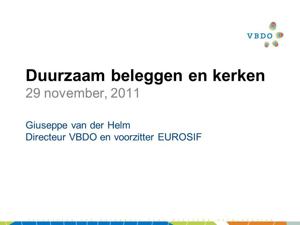 Duurzaam beleggen en kerken 29 november, 2011 Giuseppe van der Helm Directeur VBDO en voorzitter EUROSIF