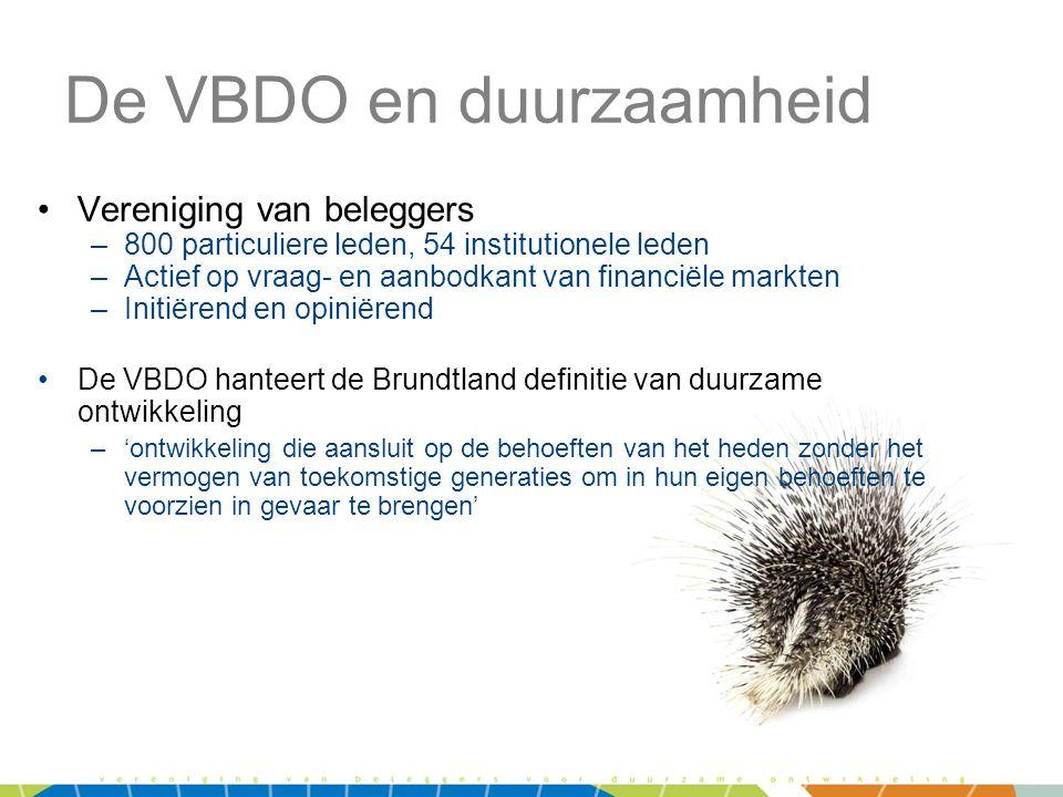 De VBDO en duurzaamheid •Vereniging van beleggers –800 particuliere leden, 54 institutionele leden –Actief op vraag- en aanbodkant van financiële mark