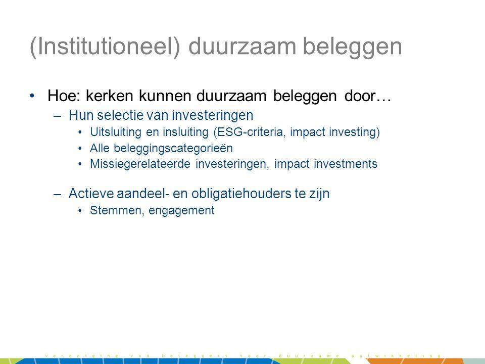 (Institutioneel) duurzaam beleggen •Hoe: kerken kunnen duurzaam beleggen door… –Hun selectie van investeringen •Uitsluiting en insluiting (ESG-criteri