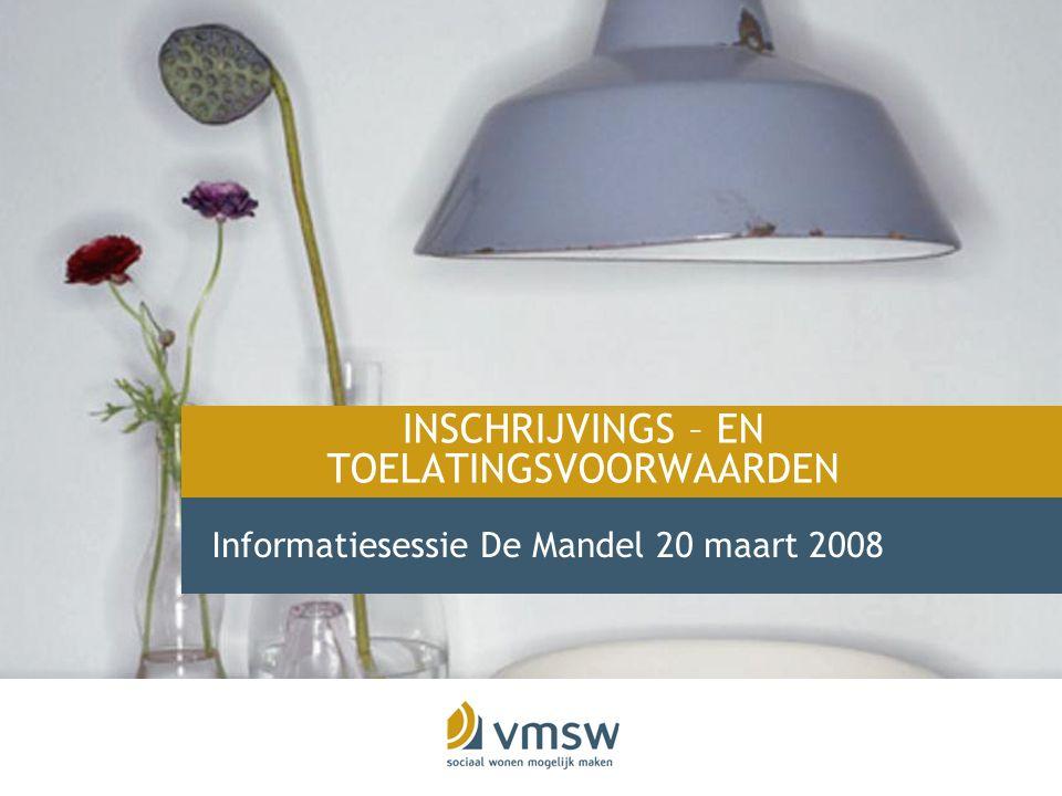 INSCHRIJVINGS – EN TOELATINGSVOORWAARDEN Informatiesessie De Mandel 20 maart 2008