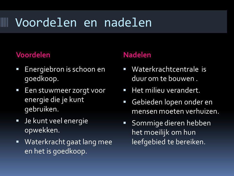 Voordelen en nadelen VoordelenNadelen  Energiebron is schoon en goedkoop.