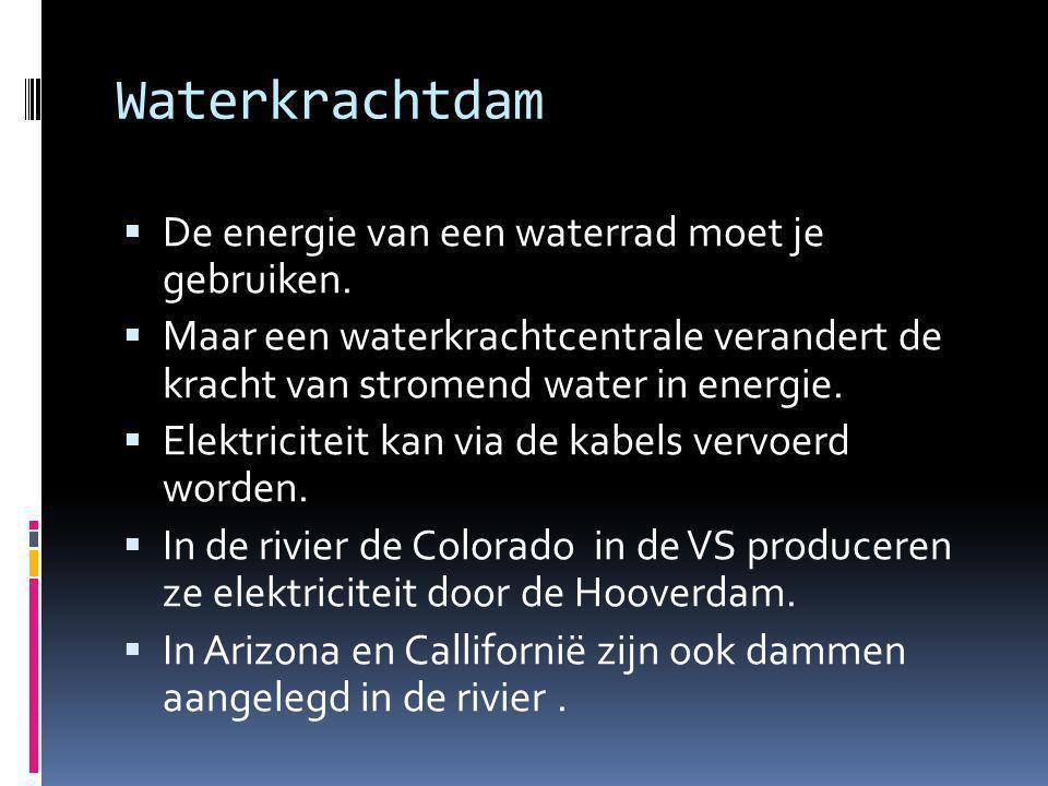 Waterkrachtdam  De energie van een waterrad moet je gebruiken.