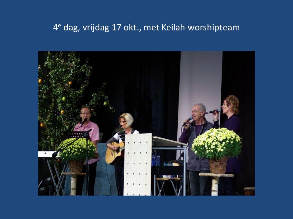 4 e dag, vrijdag 17 okt., met Keilah worshipteam