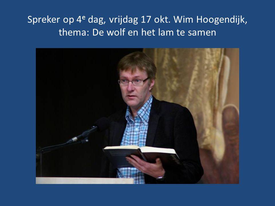 Spreker op 4 e dag, vrijdag 17 okt. Wim Hoogendijk, thema: De wolf en het lam te samen