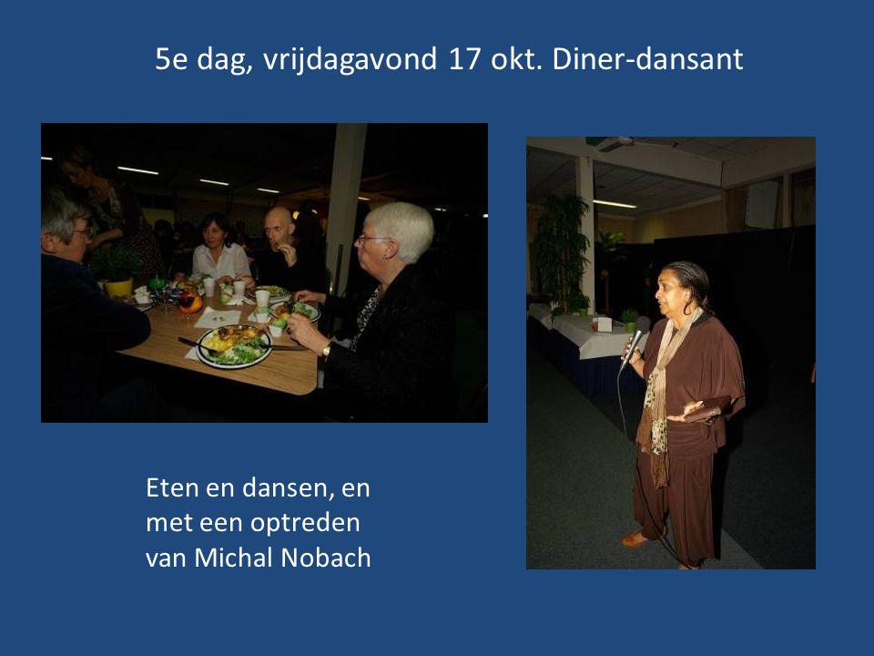 5e dag, vrijdagavond 17 okt. Diner-dansant Eten en dansen, en met een optreden van Michal Nobach
