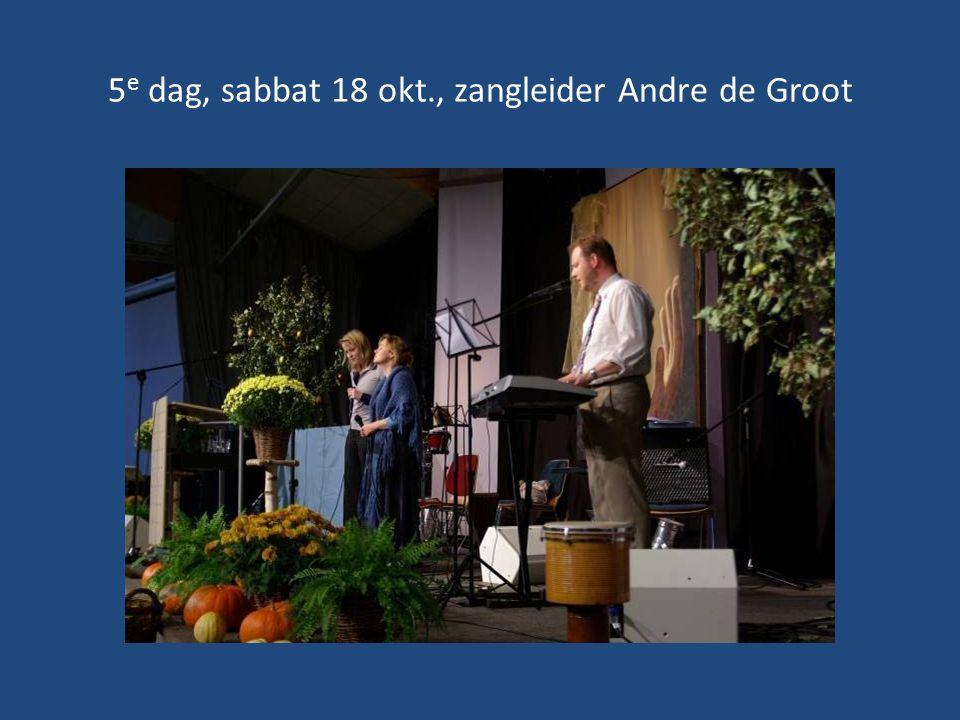 5 e dag, sabbat 18 okt., zangleider Andre de Groot