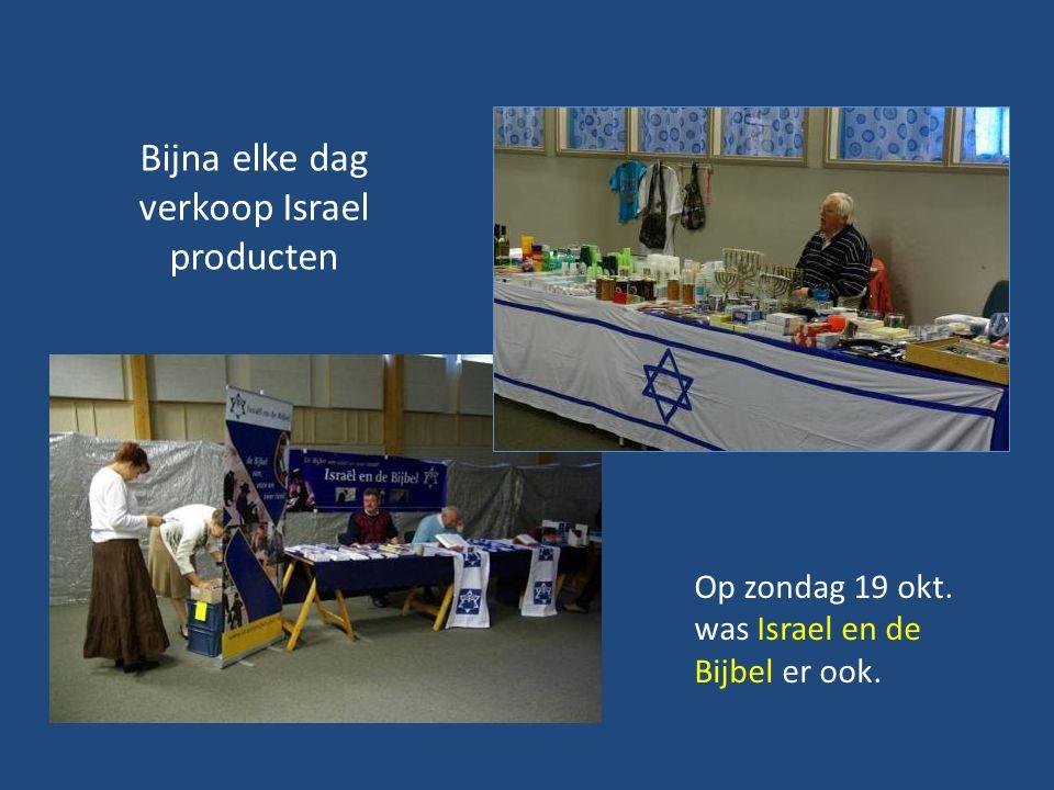 Bijna elke dag verkoop Israel producten Op zondag 19 okt. was Israel en de Bijbel er ook.