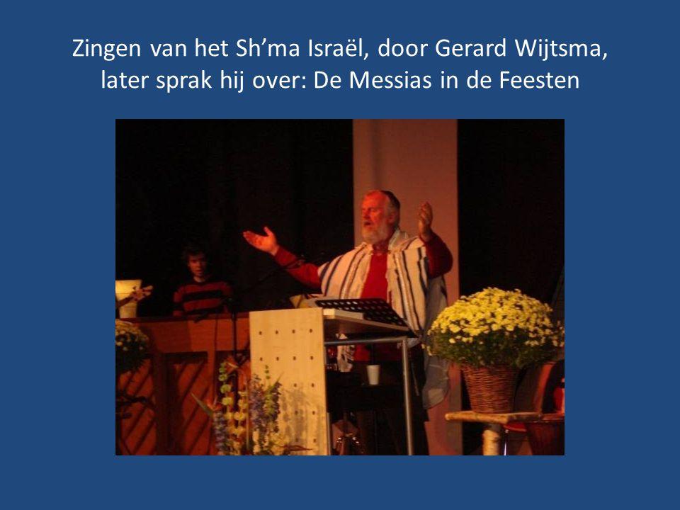 Zingen van het Sh'ma Israël, door Gerard Wijtsma, later sprak hij over: De Messias in de Feesten
